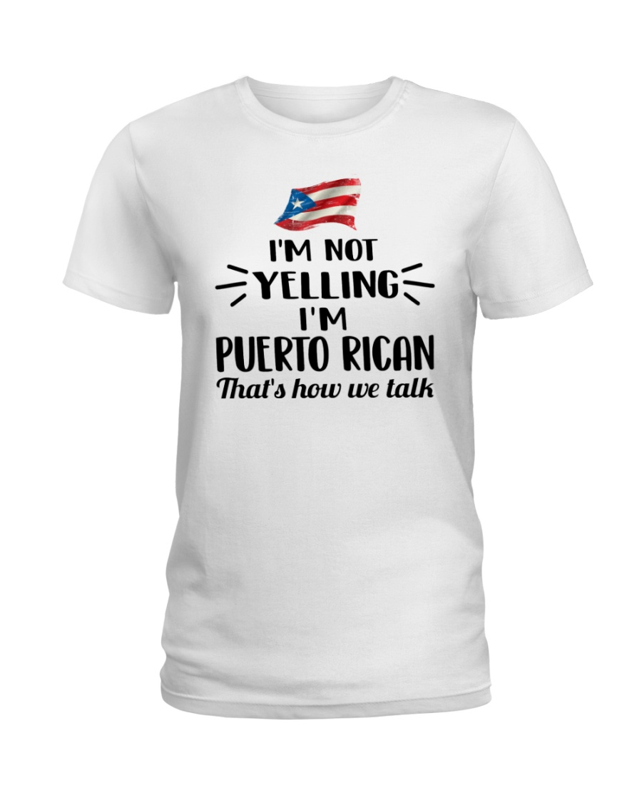 I'M NOT YELLING I'M PUERTO RICAN Ladies T-Shirt