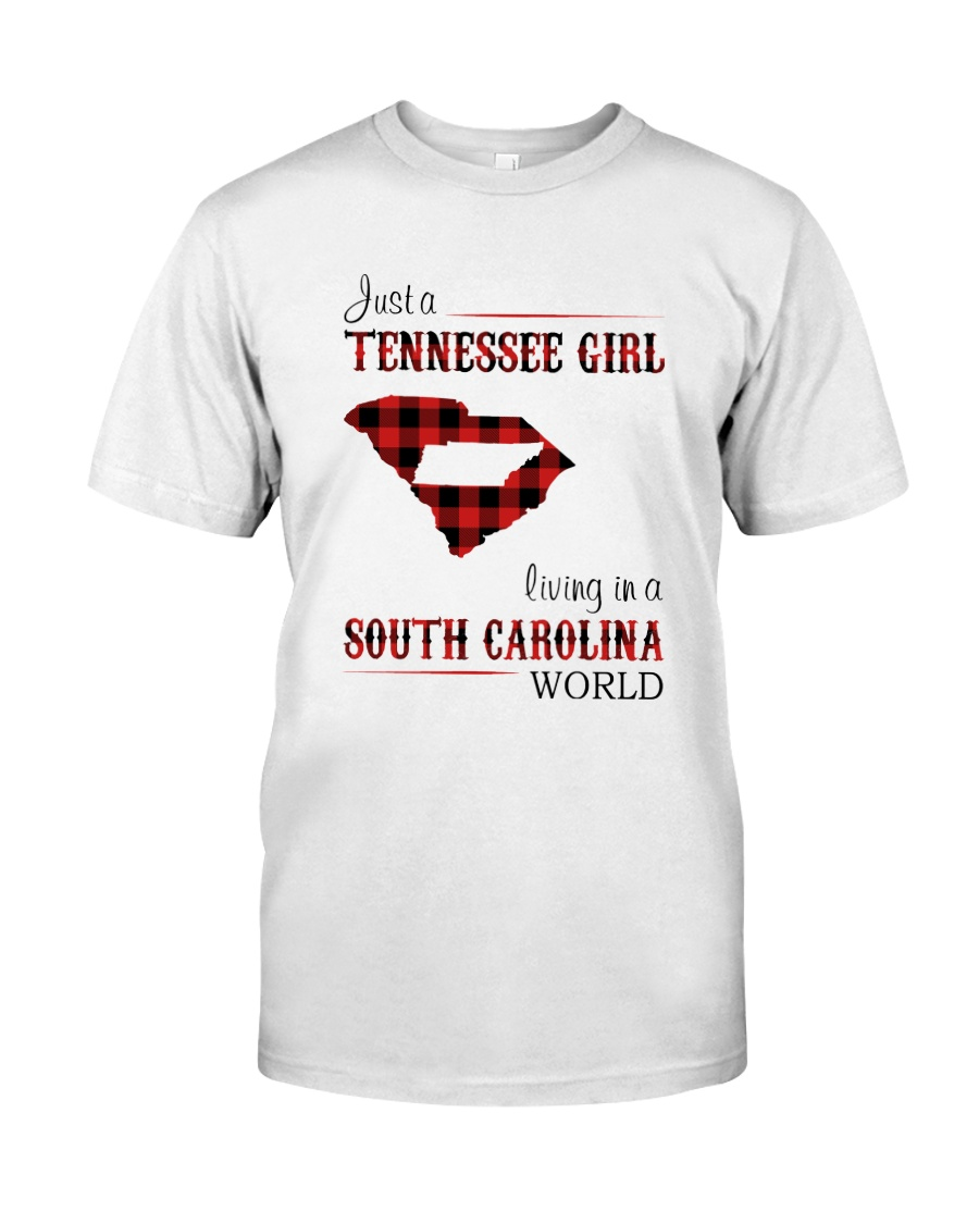 TENNESSEE GIRL LIVING IN SOUTH CAROLINA WORLD Classic T-Shirt