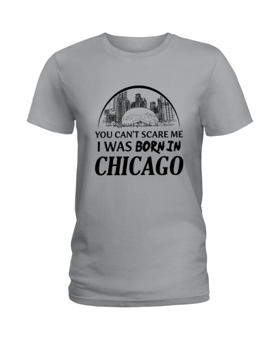 YOU CAN'T SCARE ME I WAS BORN IN CHICAGO