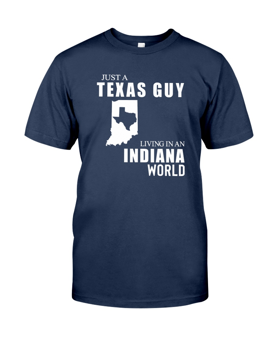 JUST A TEXAS GUY LIVING IN INDIANA WORLD Classic T-Shirt