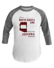 NORTH DAKOTA GIRL LIVING IN ARIZONA WORLD Baseball Tee thumbnail