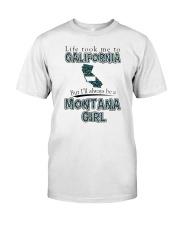 MONTANA GIRL LIFE TOOK TO CALIFORNIA Classic T-Shirt front