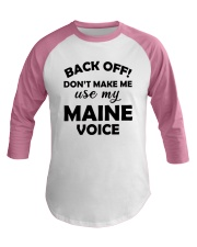 BACK OFF DON'T MAKE ME USE MY MAINE VOICE Baseball Tee thumbnail