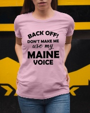 BACK OFF DON'T MAKE ME USE MY MAINE VOICE Ladies T-Shirt apparel-ladies-t-shirt-lifestyle-04