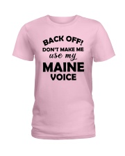 BACK OFF DON'T MAKE ME USE MY MAINE VOICE Ladies T-Shirt front