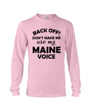 BACK OFF DON'T MAKE ME USE MY MAINE VOICE Long Sleeve Tee thumbnail