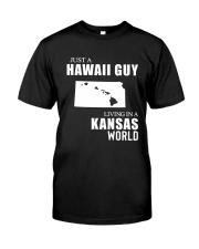 JUST A HAWAII GUY LIVING IN KANSAS WORLD Classic T-Shirt front