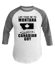CANADIAN GUY LIFE TOOK TO MONTANA Baseball Tee thumbnail