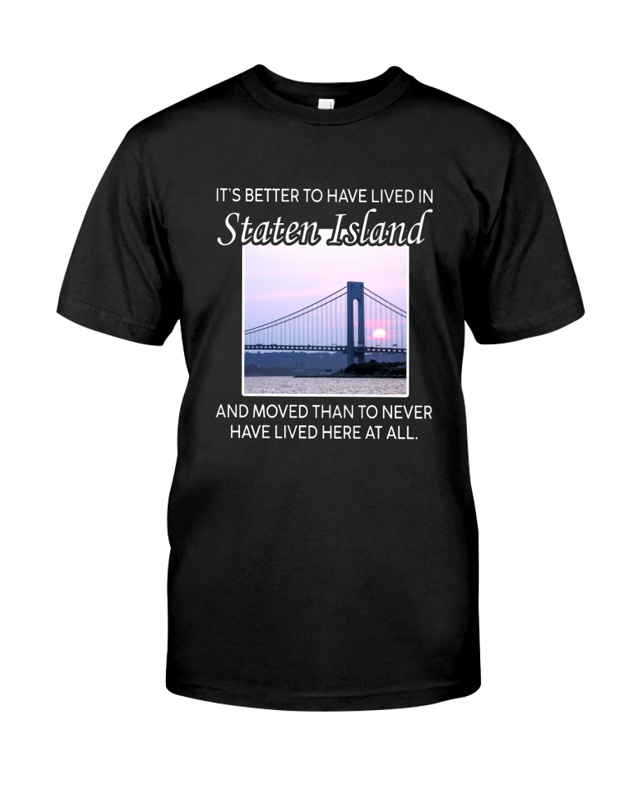 IT'S BETTER TO HAVE LIVED IN STATEN ISLAND  Classic T-Shirt