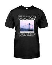 IT'S BETTER TO HAVE LIVED IN STATEN ISLAND  Classic T-Shirt front