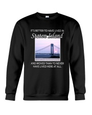 IT'S BETTER TO HAVE LIVED IN STATEN ISLAND  Crewneck Sweatshirt thumbnail
