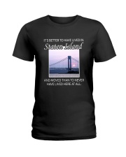IT'S BETTER TO HAVE LIVED IN STATEN ISLAND  Ladies T-Shirt thumbnail