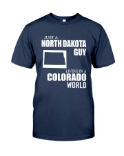 JUST A NORTH DAKOTA GUY LIVING IN COLORADO WORLD Classic T-Shirt front