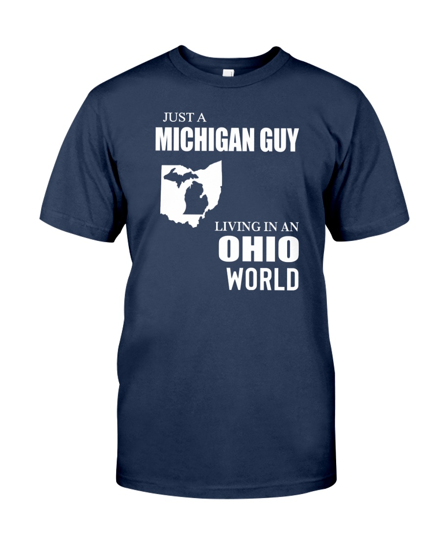 JUST A MICHIGAN GUY LIVING IN OHIO WORLD Classic T-Shirt