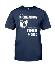 JUST A MICHIGAN GUY LIVING IN OHIO WORLD Classic T-Shirt front