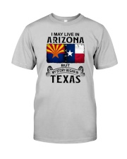 LIVE IN ARIZONA BUT MY STORY BEGAN IN TEXAS Classic T-Shirt front