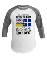 LIVE IN BRITISH COLUMBIA BEGAN IN QUEBEC ROOT Baseball Tee thumbnail