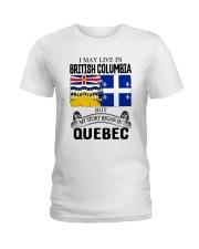 LIVE IN BRITISH COLUMBIA BEGAN IN QUEBEC ROOT Ladies T-Shirt thumbnail