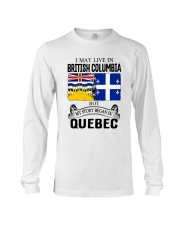 LIVE IN BRITISH COLUMBIA BEGAN IN QUEBEC ROOT Long Sleeve Tee thumbnail