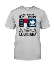 LIVE IN NORTH CAROLINA BEGAN IN LOUISIANA Classic T-Shirt front