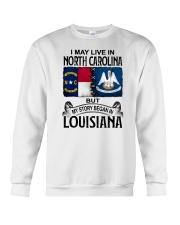 LIVE IN NORTH CAROLINA BEGAN IN LOUISIANA Crewneck Sweatshirt thumbnail