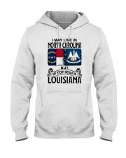 LIVE IN NORTH CAROLINA BEGAN IN LOUISIANA Hooded Sweatshirt thumbnail