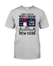 LIVE IN NORTH CAROLINA BEGAN IN NEW YORK Classic T-Shirt front
