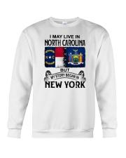 LIVE IN NORTH CAROLINA BEGAN IN NEW YORK Crewneck Sweatshirt thumbnail
