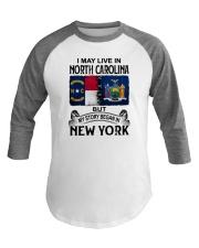 LIVE IN NORTH CAROLINA BEGAN IN NEW YORK Baseball Tee thumbnail