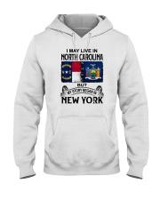 LIVE IN NORTH CAROLINA BEGAN IN NEW YORK Hooded Sweatshirt thumbnail