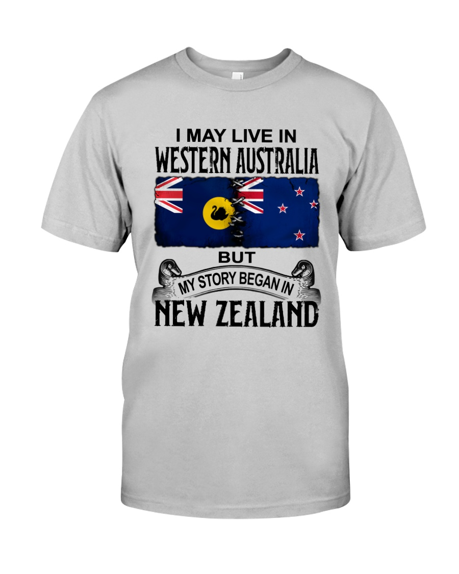 LIVE IN WESTERN AUSTRALIA BEGAN IN NEW ZEALAND Classic T-Shirt