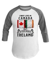 LIVE IN CANADA BEGAN IN IRELAND Baseball Tee thumbnail