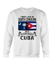 LIVE IN SOUTH CAROLINA BEGAN IN CUBA Crewneck Sweatshirt thumbnail