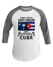 LIVE IN SOUTH CAROLINA BEGAN IN CUBA Baseball Tee thumbnail