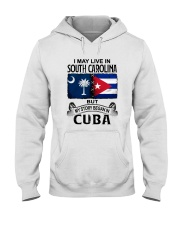 LIVE IN SOUTH CAROLINA BEGAN IN CUBA Hooded Sweatshirt thumbnail