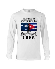 LIVE IN SOUTH CAROLINA BEGAN IN CUBA Long Sleeve Tee thumbnail