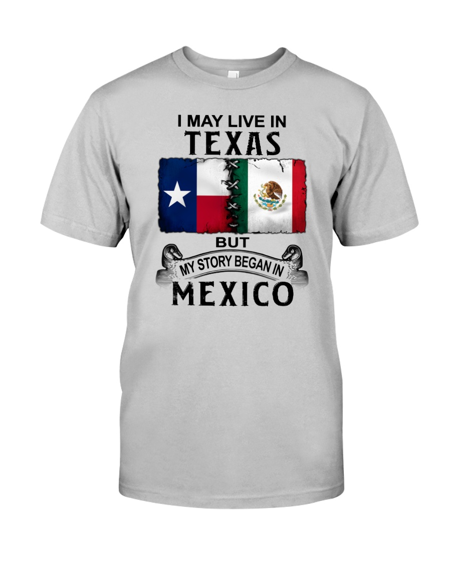 LIVE IN TEXAS BEGAN IN MEXICO Classic T-Shirt