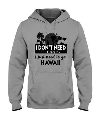 I DON'T NEED THERAPY I JUST NEED TO GO HAWAII