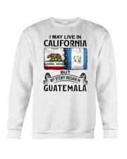 LIVE IN CALIFORNIA BEGAN IN GUATEMALA Crewneck Sweatshirt thumbnail