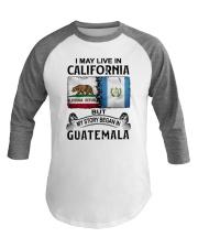 LIVE IN CALIFORNIA BEGAN IN GUATEMALA Baseball Tee thumbnail