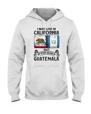 LIVE IN CALIFORNIA BEGAN IN GUATEMALA Hooded Sweatshirt thumbnail