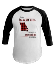 HAWAII GIRL LIVING IN MISSOURI WORLD Baseball Tee thumbnail