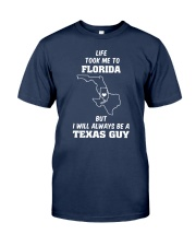 LIFE TOOK TO FLORIDA ALWAYS BE TEXAS GUY Classic T-Shirt front