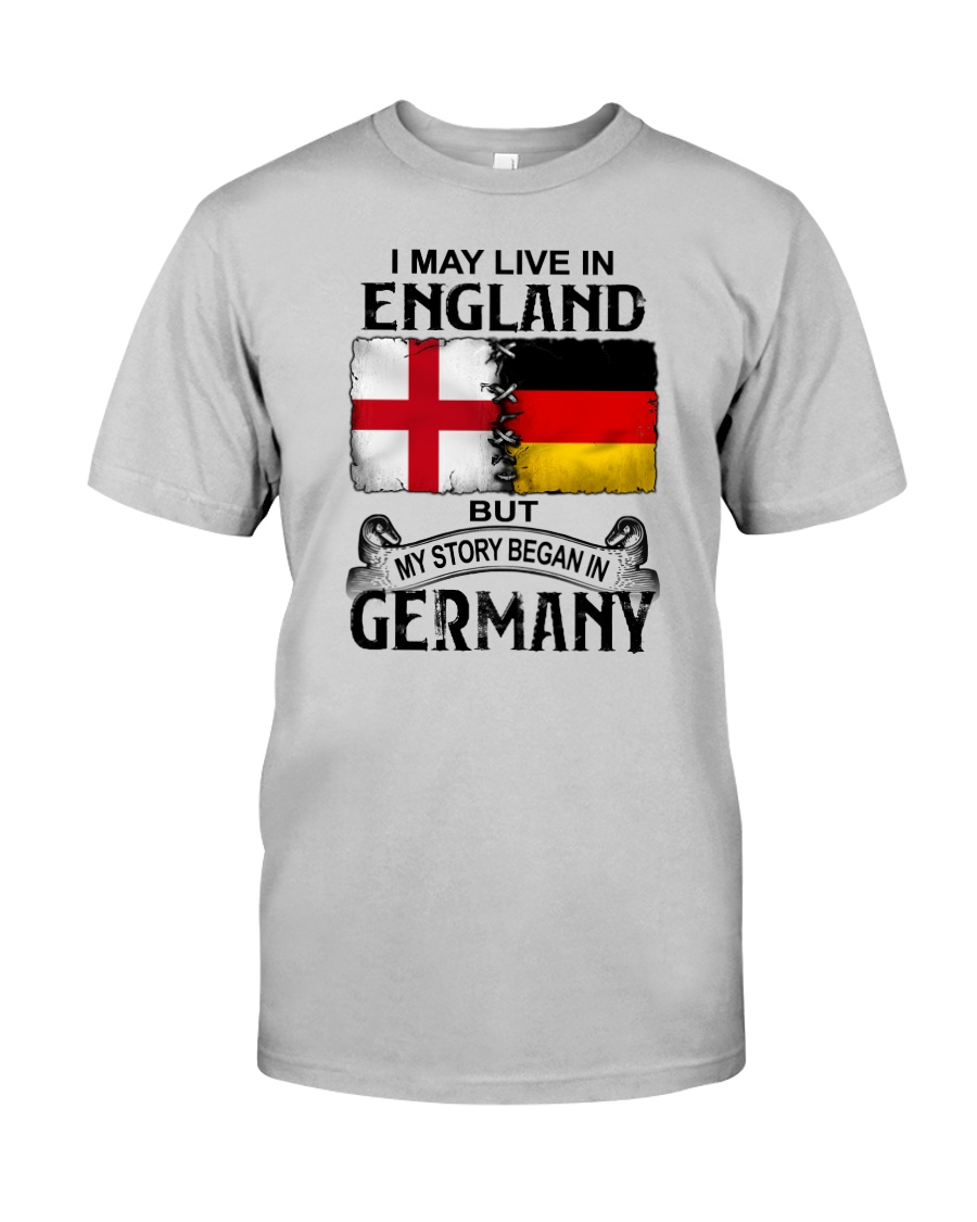 LIVE IN ENGLAND BEGAN IN GERMANY Classic T-Shirt