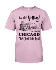I'M NOT YELLING I'M FROM CHICAGO Classic T-Shirt thumbnail