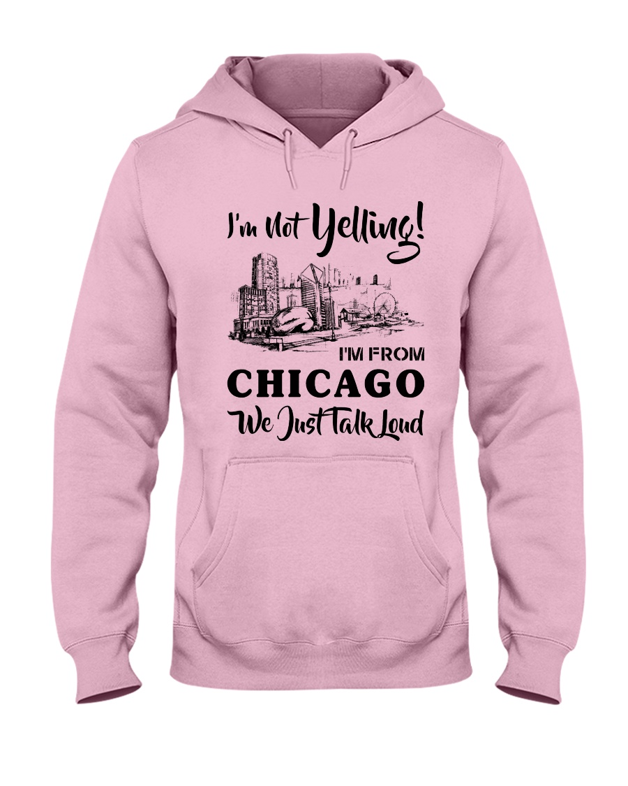 I'M NOT YELLING I'M FROM CHICAGO Hooded Sweatshirt