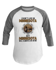 MINNESOTA WILL ALWAYS LIVE IN ME Baseball Tee thumbnail