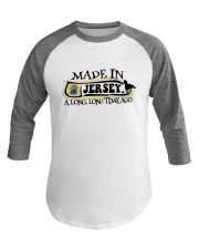 MADE IN JERSEY A LONG LONG TIME AGO Baseball Tee thumbnail