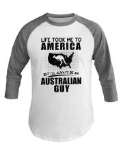 AUSTRALIAN GUY LIFE TOOK TO AMERICA Baseball Tee thumbnail