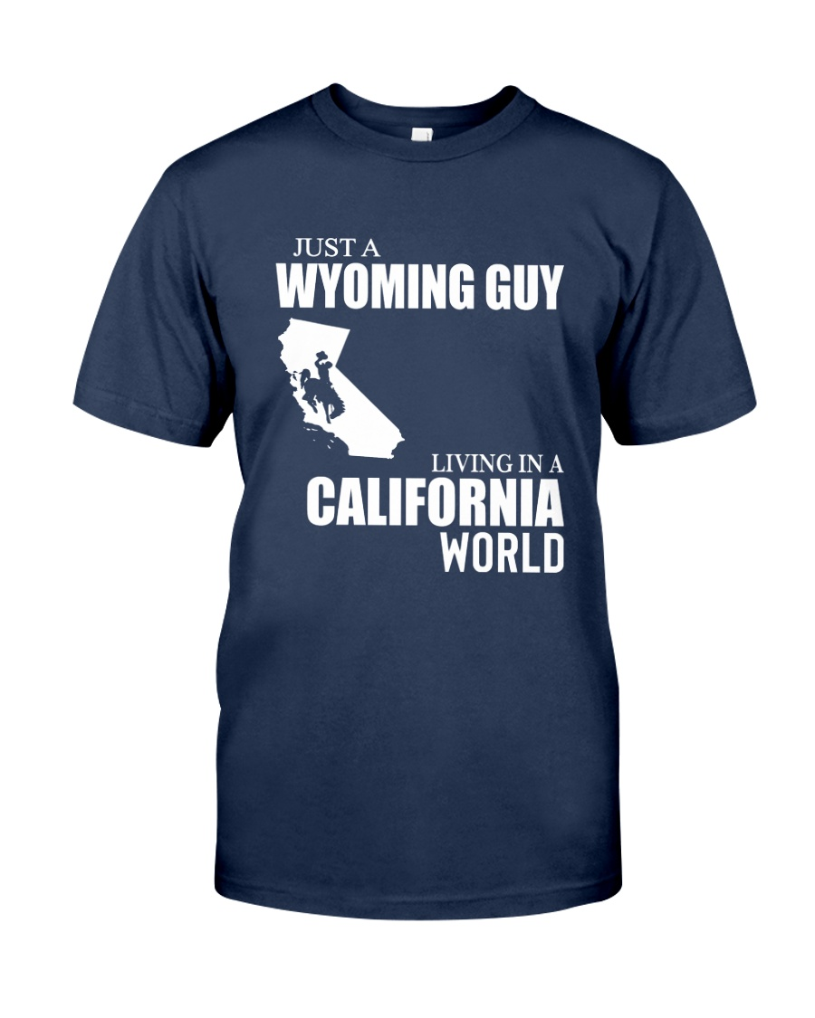 JUST A WYOMING GUY LIVING IN CALIFORNIA WORLD Classic T-Shirt